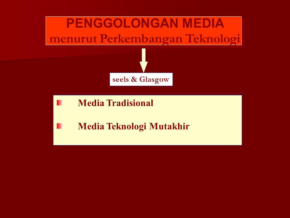 PENGGOLONGAN MEDIA menurut Perkembangan Teknologi seels & Glasgow Media Tradisional Media Teknologi Mutakhir