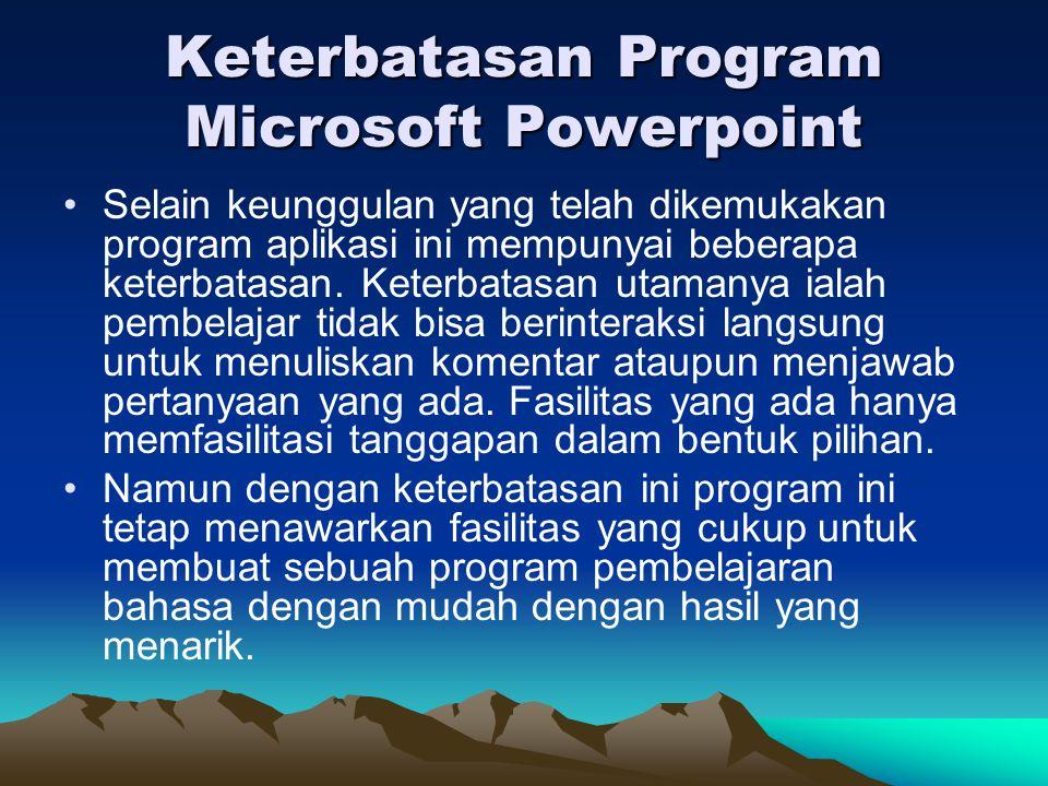 Keterbatasan Program Microsoft Powerpoint •Selain keunggulan yang telah dikemukakan program aplikasi ini mempunyai beberapa keterbatasan. Keterbatasan