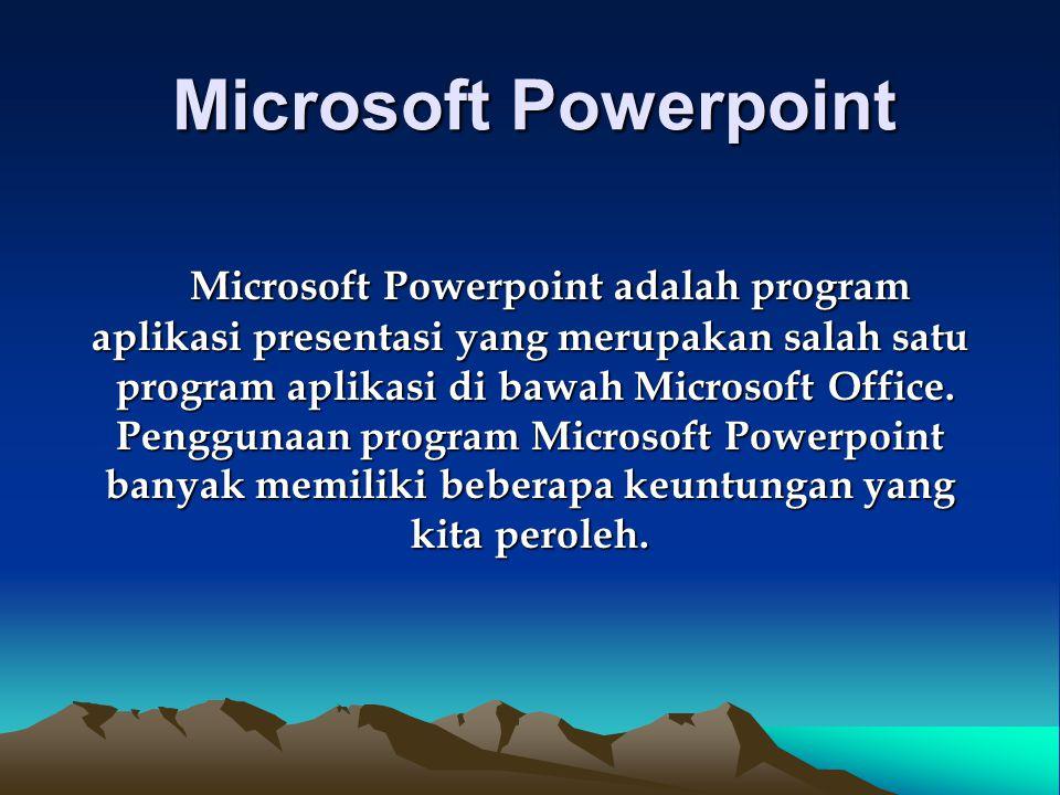 Microsoft Powerpoint Microsoft Powerpoint adalah program Microsoft Powerpoint adalah program aplikasi presentasi yang merupakan salah satu program aplikasi di bawah Microsoft Office.