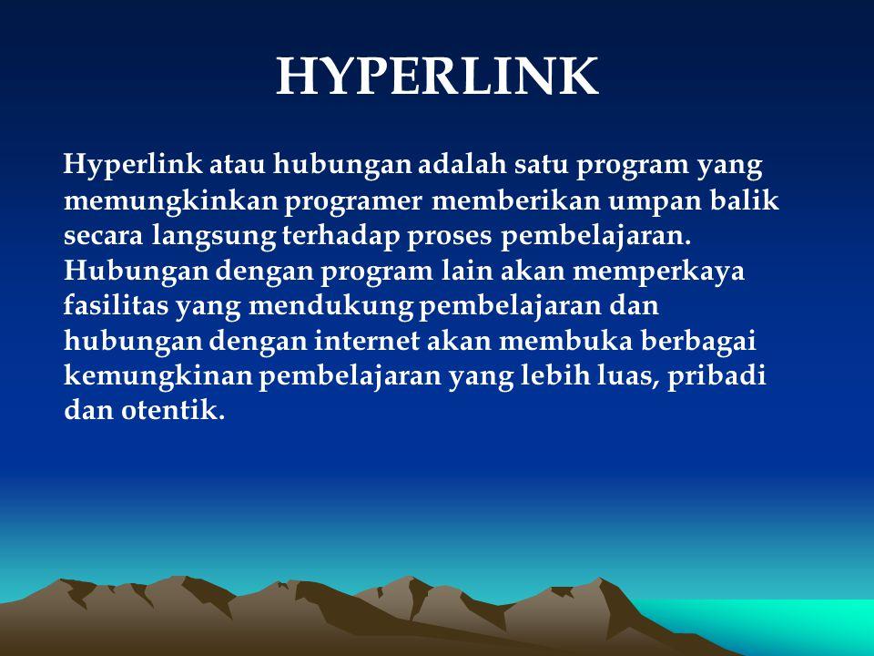 HYPERLINK Hyperlink atau hubungan adalah satu program yang memungkinkan programer memberikan umpan balik secara langsung terhadap proses pembelajaran.