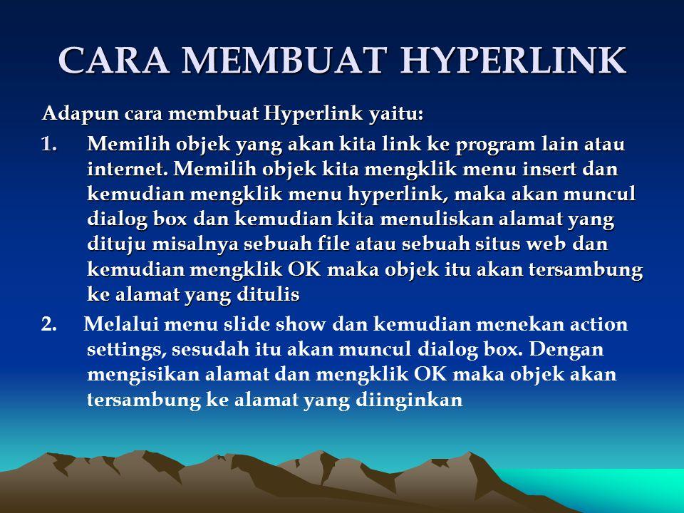 CARA MEMBUAT HYPERLINK Adapun cara membuat Hyperlink yaitu: 1.Memilih objek yang akan kita link ke program lain atau internet. Memilih objek kita meng