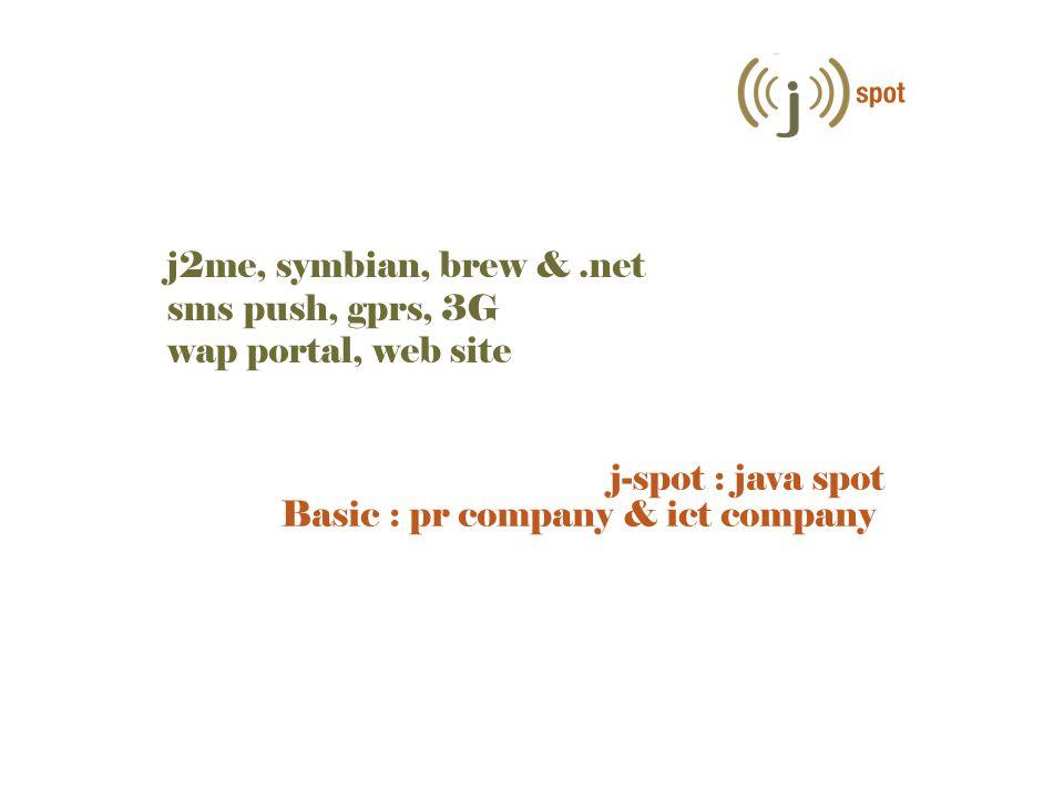 j-spot : java spot Basic : pr company & ict company j2me, symbian, brew &.net sms push, gprs, 3G wap portal, web site