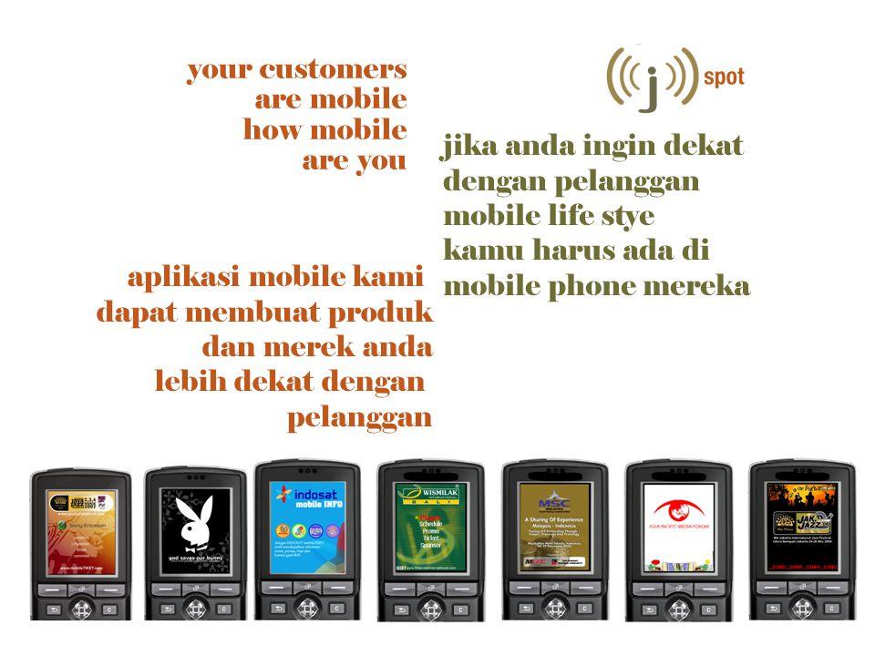 your customers are mobile how mobile are you jika anda ingin dekat dengan pelanggan mobile life stye kamu harus ada di mobile phone mereka aplikasi mobile kami dapat membuat produk dan merek anda lebih dekat dengan pelanggan