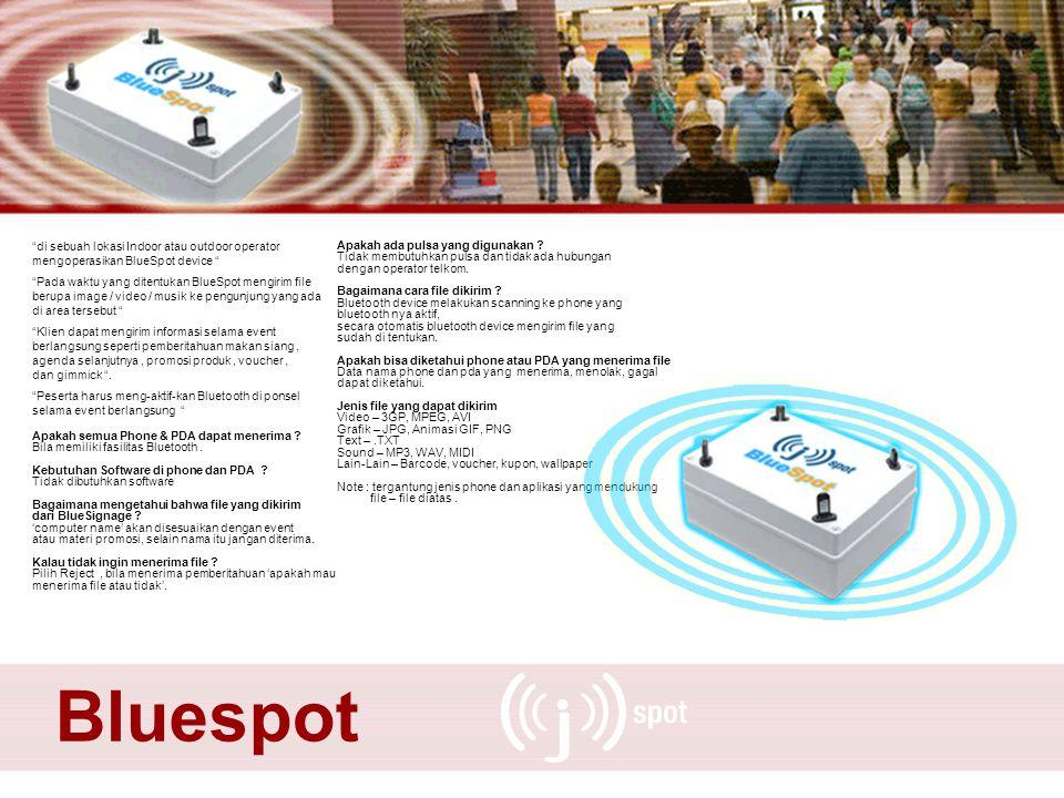 Bluespot di sebuah lokasi Indoor atau outdoor operator mengoperasikan BlueSpot device Pada waktu yang ditentukan BlueSpot mengirim file berupa image / video / musik ke pengunjung yang ada di area tersebut Klien dapat mengirim informasi selama event berlangsung seperti pemberitahuan makan siang, agenda selanjutnya, promosi produk, voucher, dan gimmick .