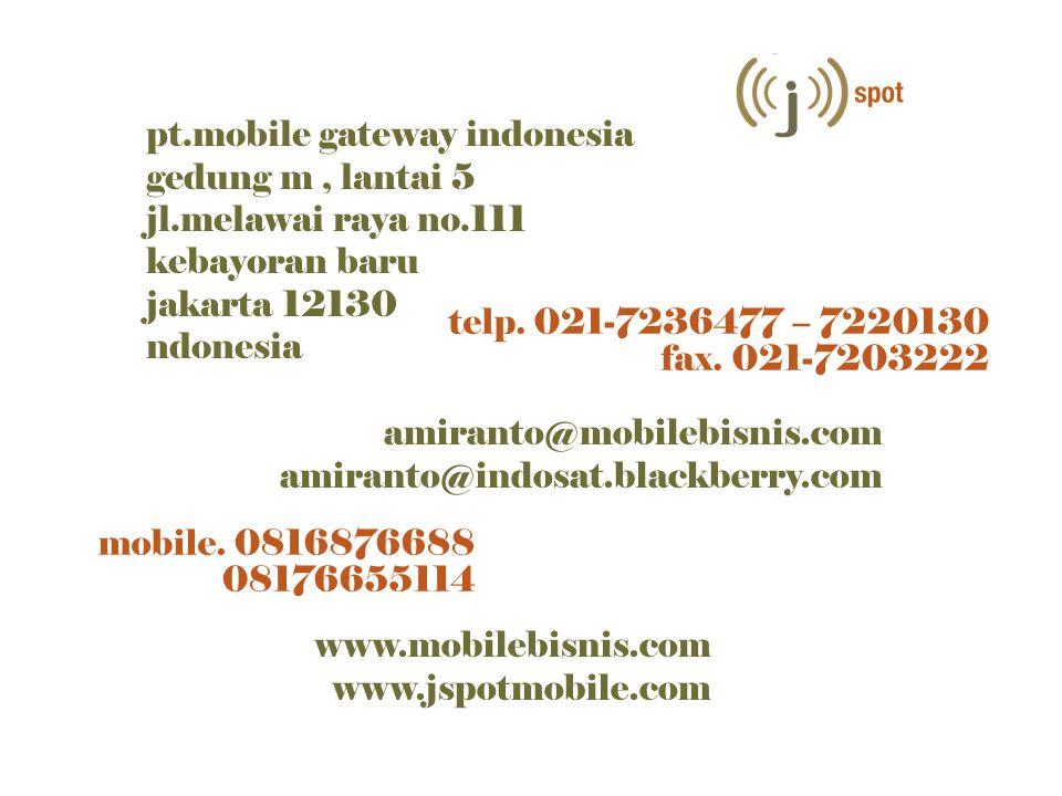 telp. 021-7236477 – 7220130 fax. 021-7203222 pt.mobile gateway indonesia gedung m, lantai 5 jl.melawai raya no.111 kebayoran baru jakarta 12130 ndones