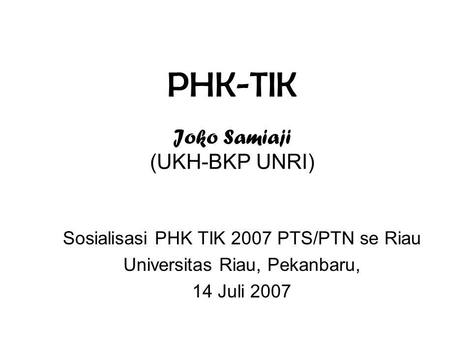 PHK-TIK Joko Samiaji (UKH-BKP UNRI) Sosialisasi PHK TIK 2007 PTS/PTN se Riau Universitas Riau, Pekanbaru, 14 Juli 2007