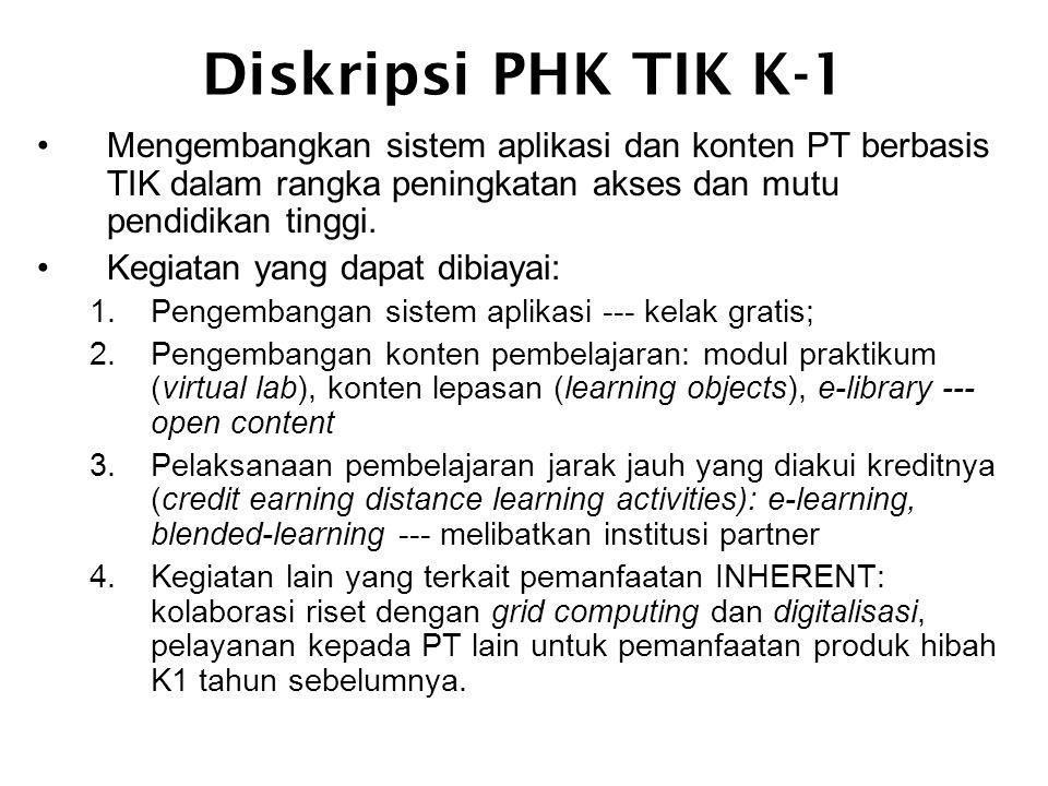 Diskripsi PHK TIK K-1 •Mengembangkan sistem aplikasi dan konten PT berbasis TIK dalam rangka peningkatan akses dan mutu pendidikan tinggi.