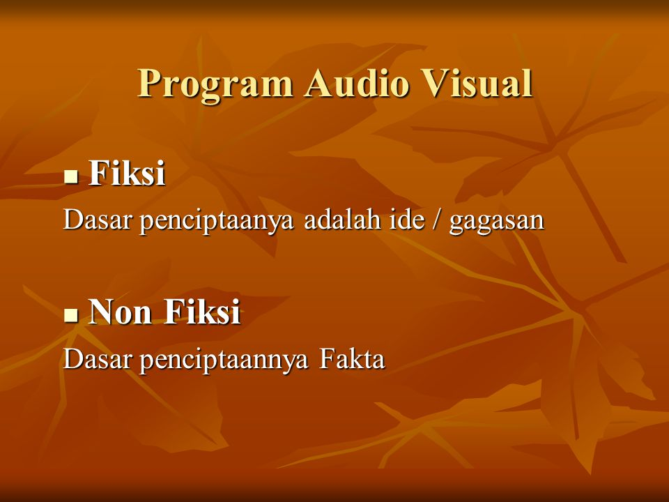  Drama/Sinetron  Film  Music Show  Video Klip  Dokumenter  Feature Dokumenter  Magazine  Infotainment  Talk Show  Spot Iklan  dll Format Program Audio Visual