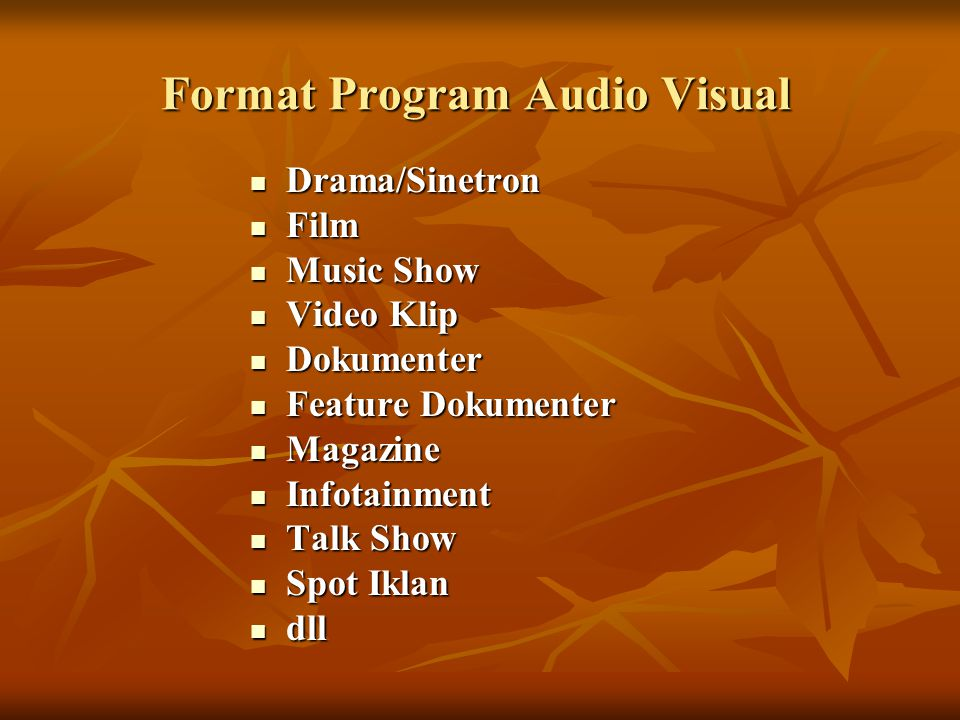  Drama/Sinetron  Film  Music Show  Video Klip  Dokumenter  Feature Dokumenter  Magazine  Infotainment  Talk Show  Spot Iklan  dll Format Pr
