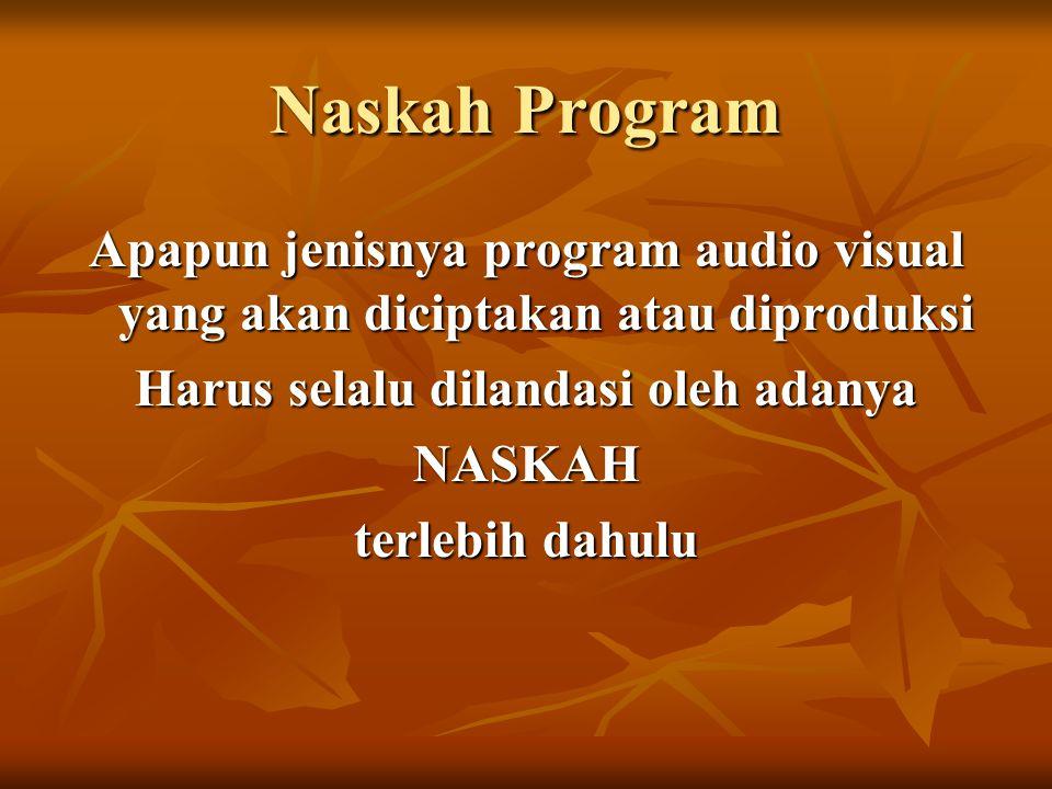Fungsi Naskah Dalam produksi program audio visual, NASKAH, memiliki fungsi penting 1.