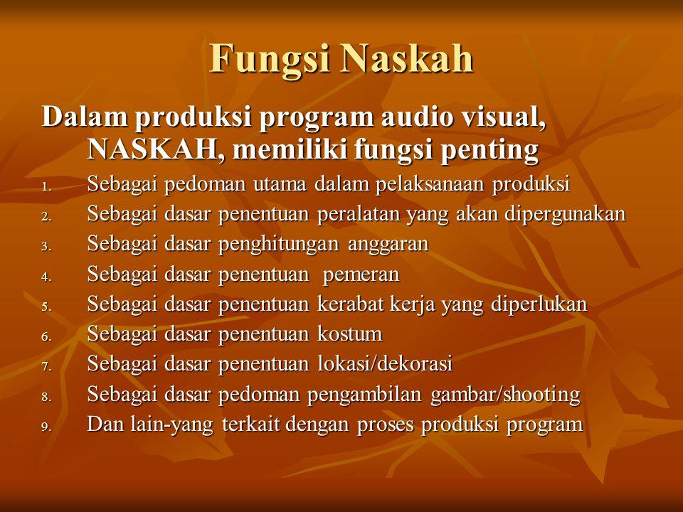 Fungsi Naskah Dalam produksi program audio visual, NASKAH, memiliki fungsi penting 1. Sebagai pedoman utama dalam pelaksanaan produksi 2. Sebagai dasa