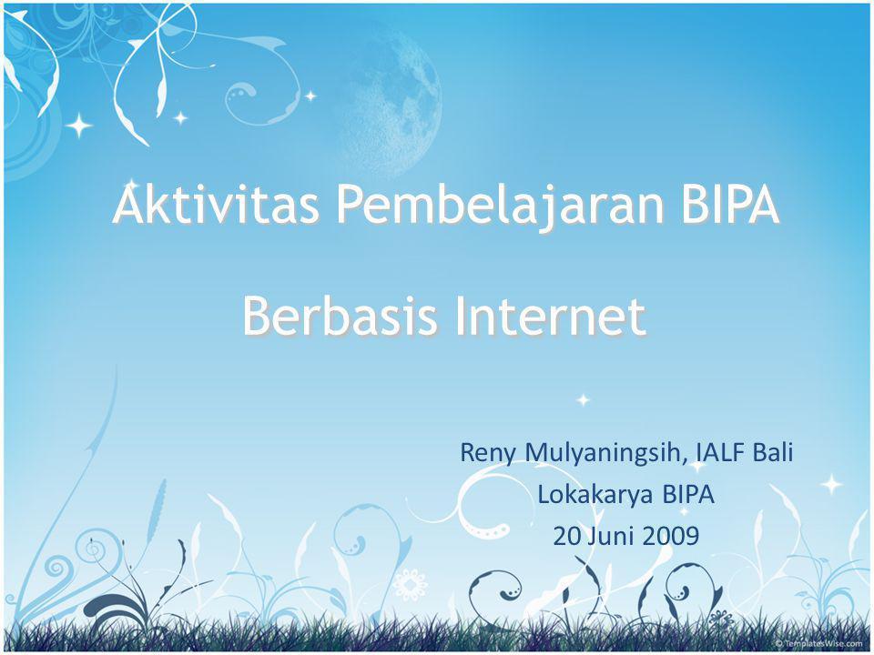 Aktivitas Pembelajaran BIPA Berbasis Internet Reny Mulyaningsih, IALF Bali Lokakarya BIPA 20 Juni 2009