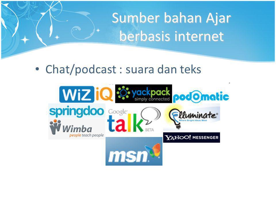 Sumber bahan Ajar berbasis internet • Chat/podcast : suara dan teks