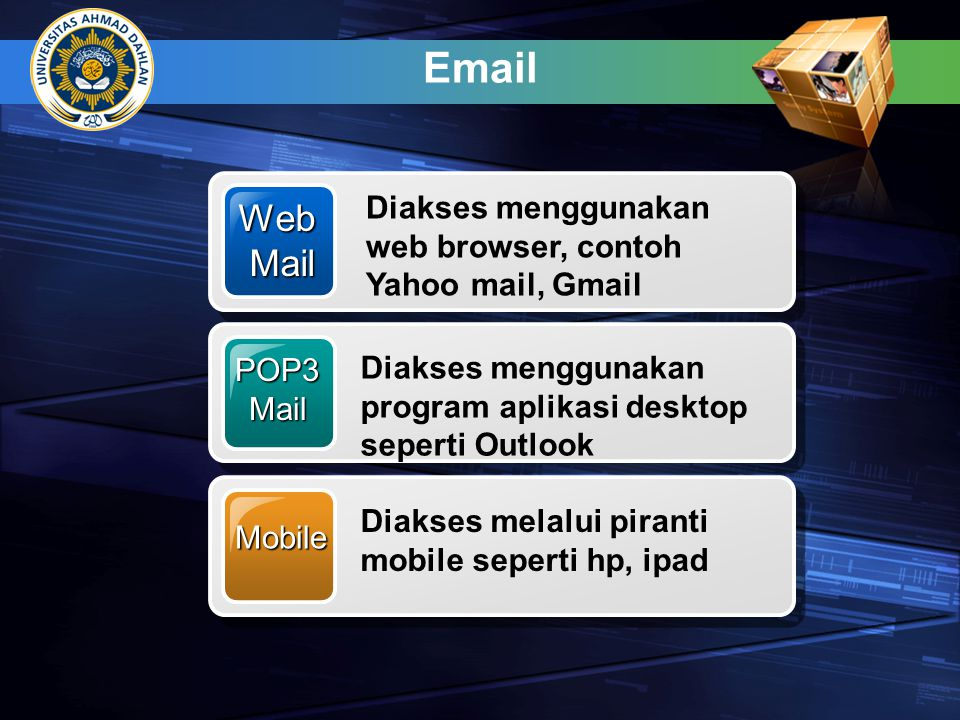 Email WebMail Diakses menggunakan web browser, contoh Yahoo mail, Gmail POP3Mail Diakses menggunakan program aplikasi desktop seperti Outlook Mobile D