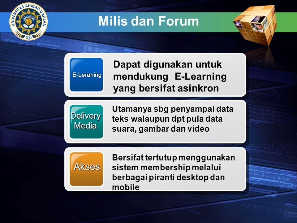 Milis dan Forum E-Leraning Dapat digunakan untuk mendukung E-Learning yang bersifat asinkron DeliveryMedia Utamanya sbg penyampai data teks walaupun d