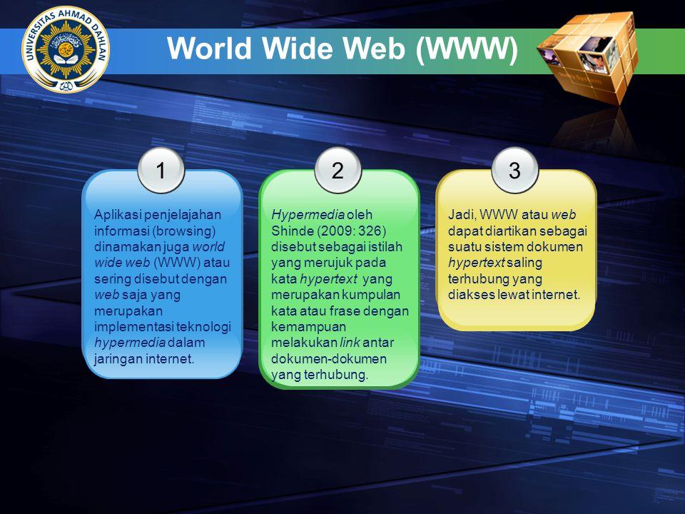 World Wide Web (WWW) 1 Aplikasi penjelajahan informasi (browsing) dinamakan juga world wide web (WWW) atau sering disebut dengan web saja yang merupak