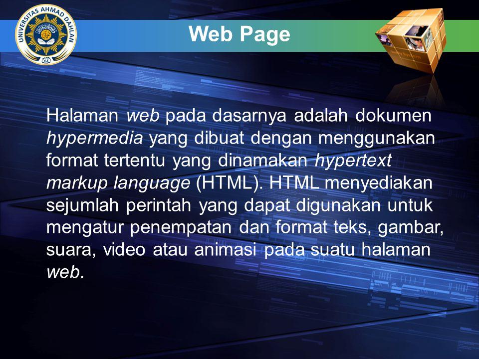 Web Page Halaman web pada dasarnya adalah dokumen hypermedia yang dibuat dengan menggunakan format tertentu yang dinamakan hypertext markup language (