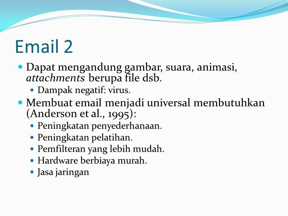 Email 2  Dapat mengandung gambar, suara, animasi, attachments berupa file dsb.  Dampak negatif: virus.  Membuat email menjadi universal membutuhkan