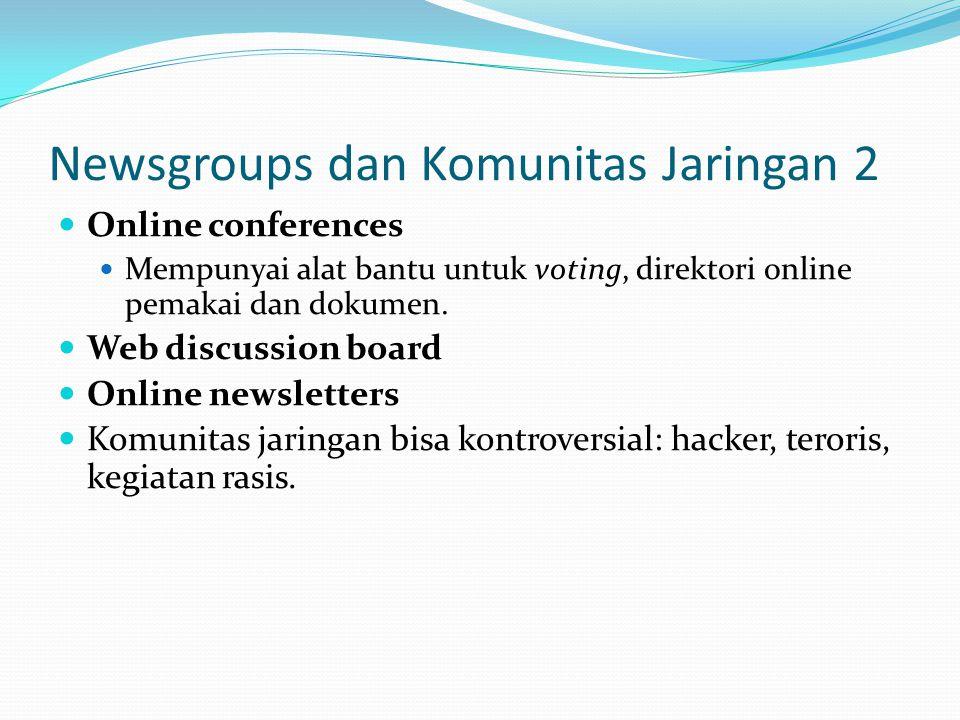 Newsgroups dan Komunitas Jaringan 2  Online conferences  Mempunyai alat bantu untuk voting, direktori online pemakai dan dokumen.  Web discussion b