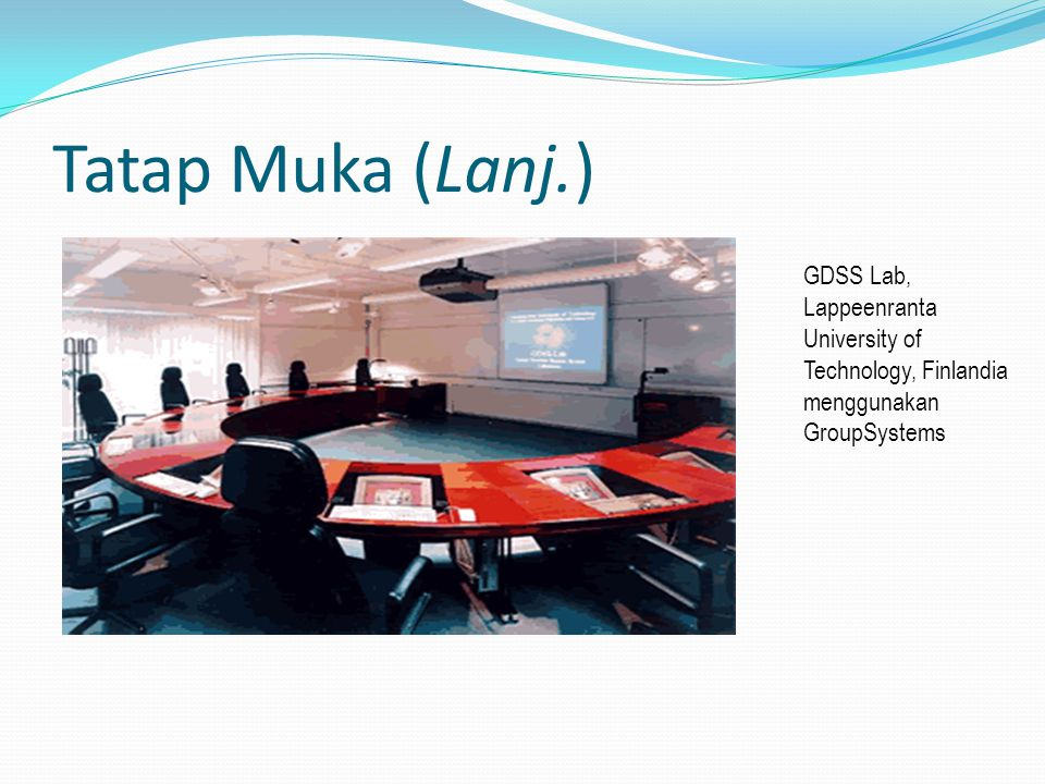 Tatap Muka (Lanj.) GDSS Lab, Lappeenranta University of Technology, Finlandia menggunakan GroupSystems