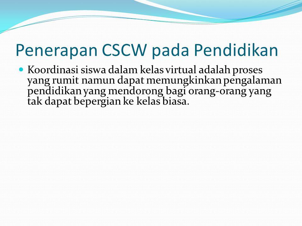 Penerapan CSCW pada Pendidikan  Koordinasi siswa dalam kelas virtual adalah proses yang rumit namun dapat memungkinkan pengalaman pendidikan yang men