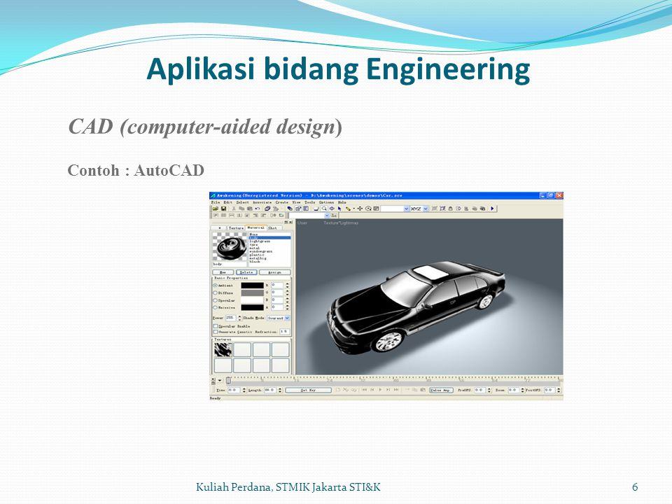 Aplikasi bidang Engineering 6Kuliah Perdana, STMIK Jakarta STI&K CAD (computer-aided design) Contoh : AutoCAD
