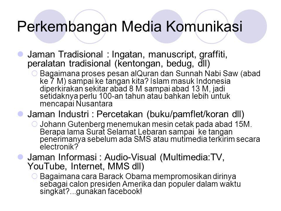 Perkembangan Media Komunikasi  Jaman Tradisional : Ingatan, manuscript, graffiti, peralatan tradisional (kentongan, bedug, dll)  Bagaimana proses pe