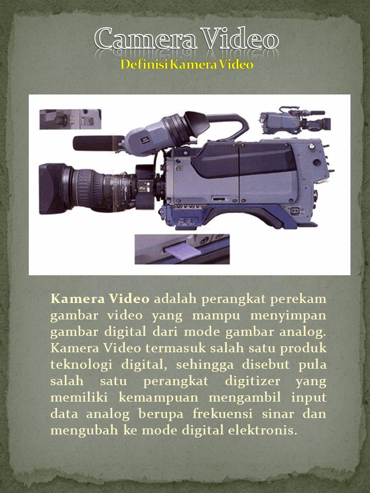 Kamera Video adalah perangkat perekam gambar video yang mampu menyimpan gambar digital dari mode gambar analog. Kamera Video termasuk salah satu produ
