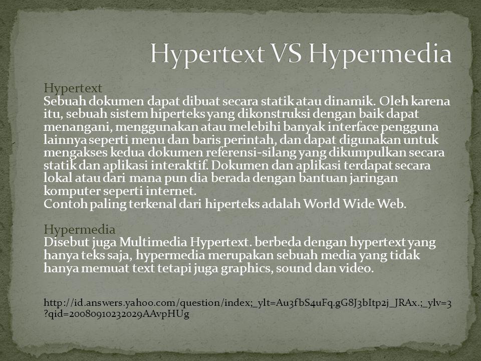 Hypertext Sebuah dokumen dapat dibuat secara statik atau dinamik. Oleh karena itu, sebuah sistem hiperteks yang dikonstruksi dengan baik dapat menanga