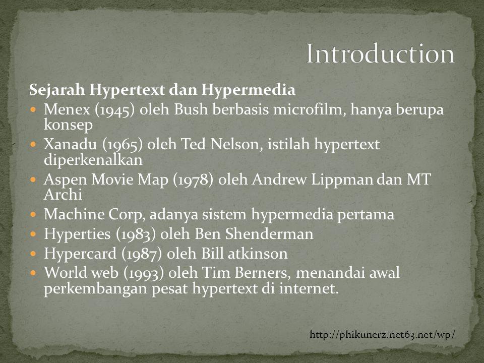 Sejarah Hypertext dan Hypermedia  Menex (1945) oleh Bush berbasis microfilm, hanya berupa konsep  Xanadu (1965) oleh Ted Nelson, istilah hypertext d