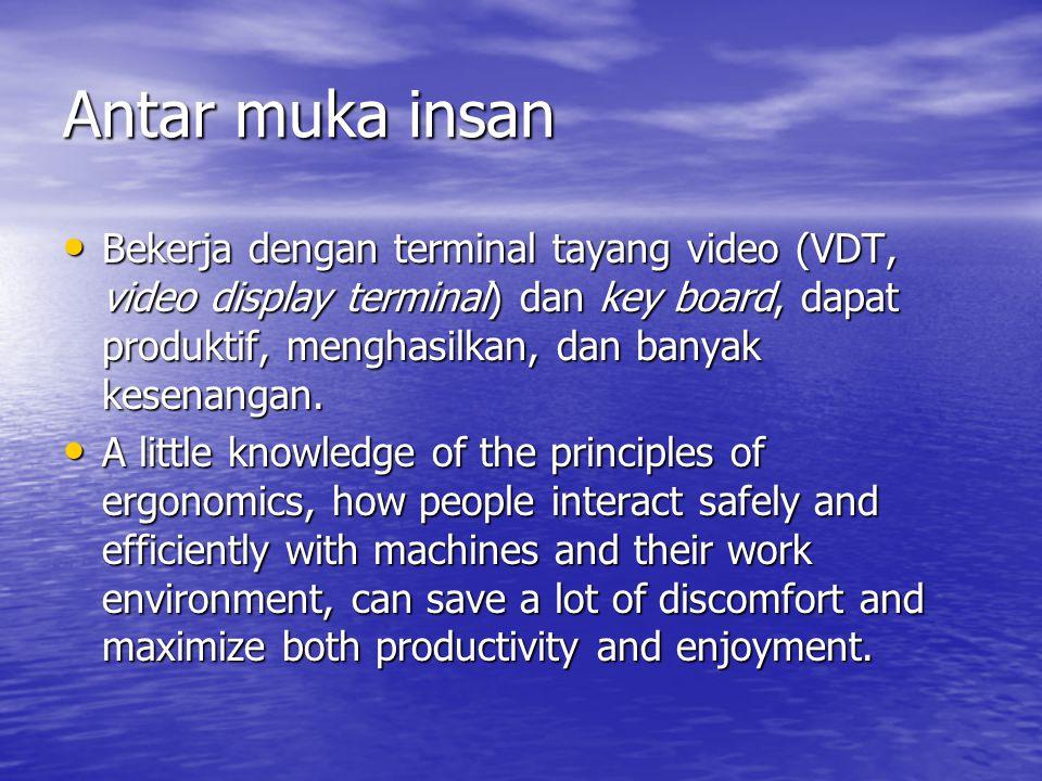Antar muka insan • Bekerja dengan terminal tayang video (VDT, video display terminal) dan key board, dapat produktif, menghasilkan, dan banyak kesenangan.