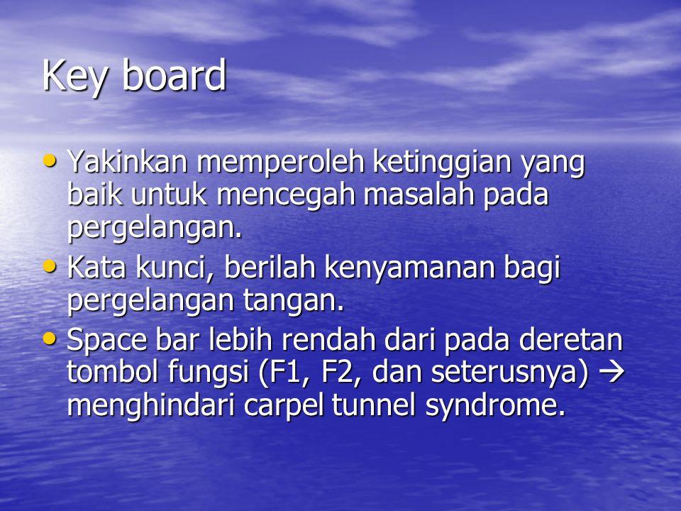 Key board • Yakinkan memperoleh ketinggian yang baik untuk mencegah masalah pada pergelangan.