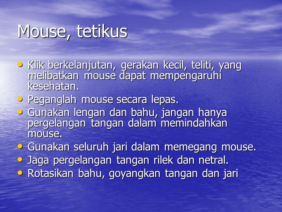 Mouse, tetikus • Klik berkelanjutan, gerakan kecil, teliti, yang melibatkan mouse dapat mempengaruhi kesehatan.
