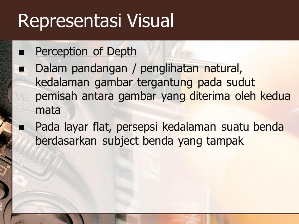 Representasi Visual  Perception of Depth  Dalam pandangan / penglihatan natural, kedalaman gambar tergantung pada sudut pemisah antara gambar yang diterima oleh kedua mata  Pada layar flat, persepsi kedalaman suatu benda berdasarkan subject benda yang tampak