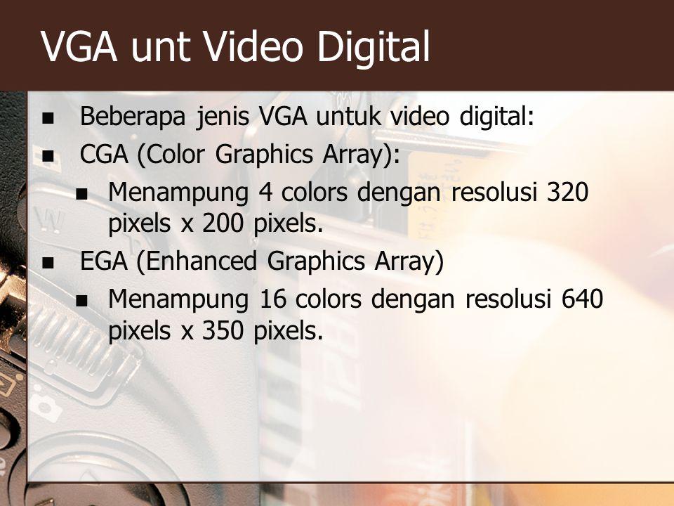 VGA unt Video Digital  Beberapa jenis VGA untuk video digital:  CGA (Color Graphics Array):  Menampung 4 colors dengan resolusi 320 pixels x 200 pixels.