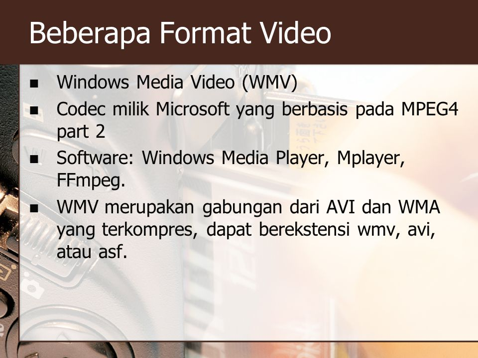 Beberapa Format Video  Windows Media Video (WMV)  Codec milik Microsoft yang berbasis pada MPEG4 part 2  Software: Windows Media Player, Mplayer, F
