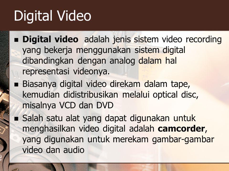 Digital Video  Digital video adalah jenis sistem video recording yang bekerja menggunakan sistem digital dibandingkan dengan analog dalam hal representasi videonya.