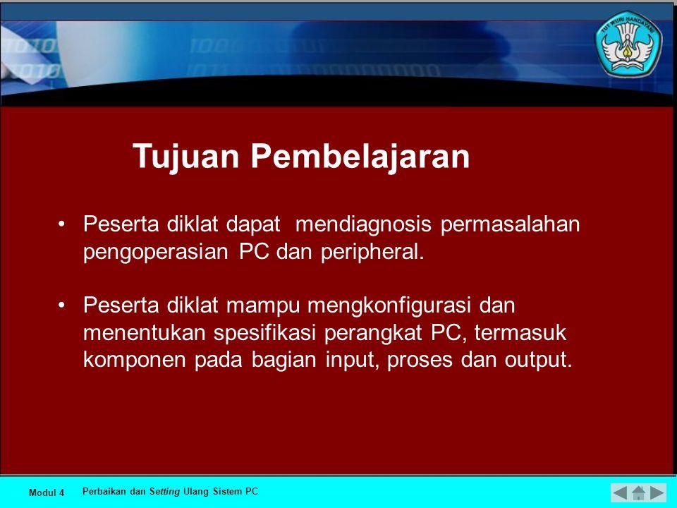 Modul 4 Perbaikan dan Setting Ulang Sistem PC •Peserta diklat dapat mendiagnosis permasalahan pengoperasian PC dan peripheral.