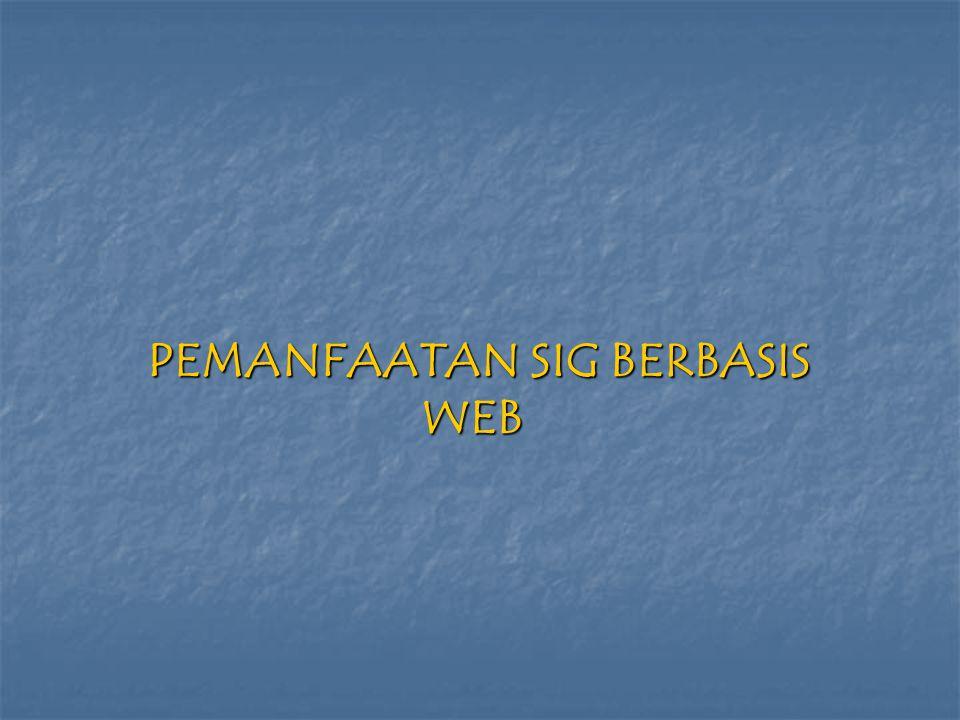PEMANFAATAN SIG BERBASIS WEB PEMANFAATAN SIG BERBASIS WEB