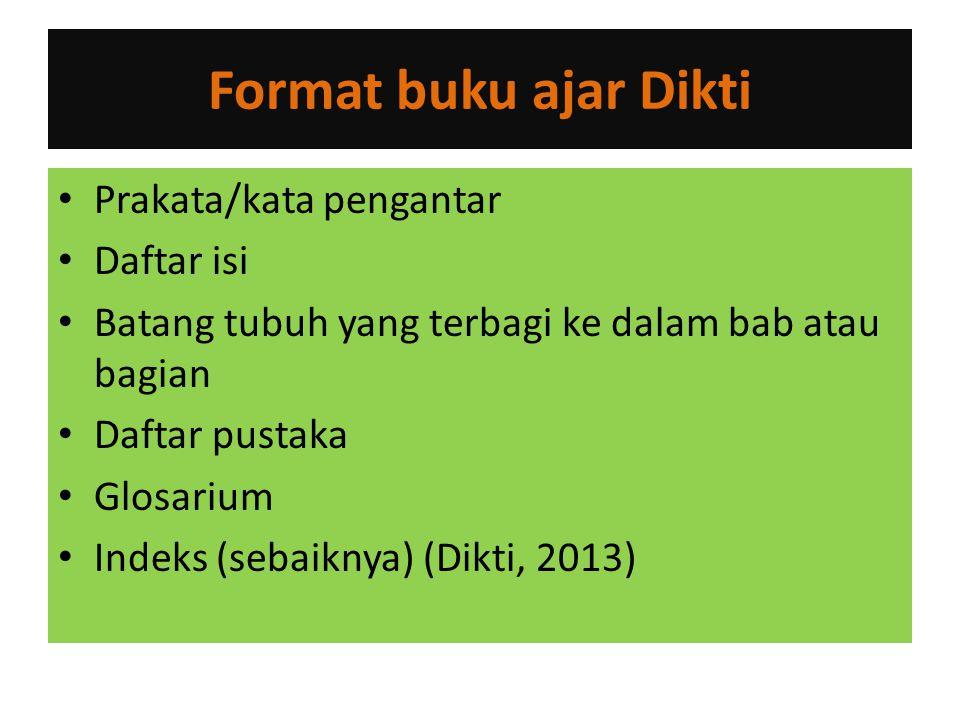 Format buku ajar Dikti • Prakata/kata pengantar • Daftar isi • Batang tubuh yang terbagi ke dalam bab atau bagian • Daftar pustaka • Glosarium • Indeks (sebaiknya) (Dikti, 2013)