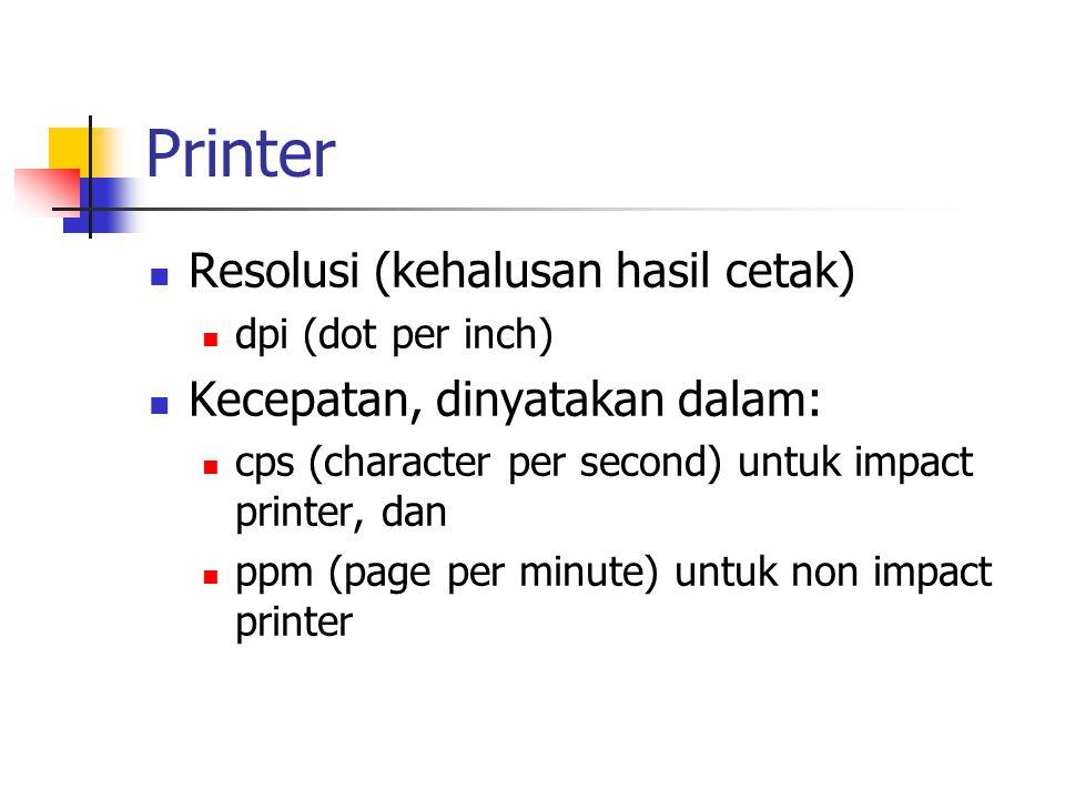 Printer  Resolusi (kehalusan hasil cetak)  dpi (dot per inch)  Kecepatan, dinyatakan dalam:  cps (character per second) untuk impact printer, dan
