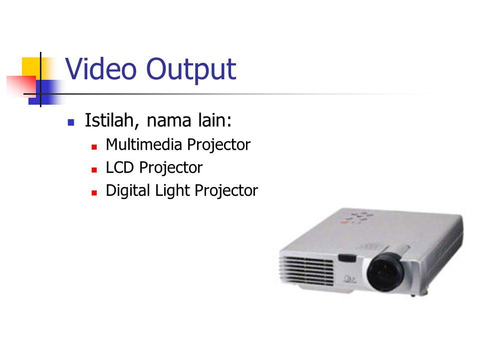 Video Output  Istilah, nama lain:  Multimedia Projector  LCD Projector  Digital Light Projector