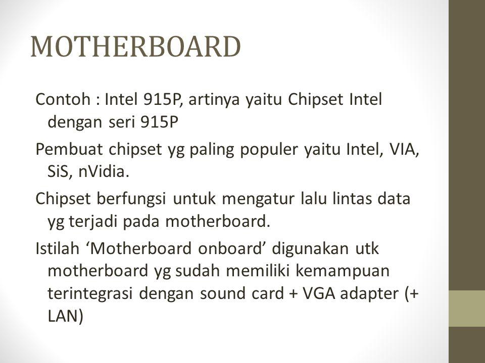 MOTHERBOARD Contoh : Intel 915P, artinya yaitu Chipset Intel dengan seri 915P Pembuat chipset yg paling populer yaitu Intel, VIA, SiS, nVidia. Chipset