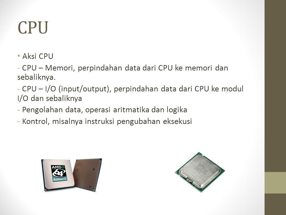 CPU • Aksi CPU - CPU – Memori, perpindahan data dari CPU ke memori dan sebaliknya. - CPU – I/O (input/output), perpindahan data dari CPU ke modul I/O