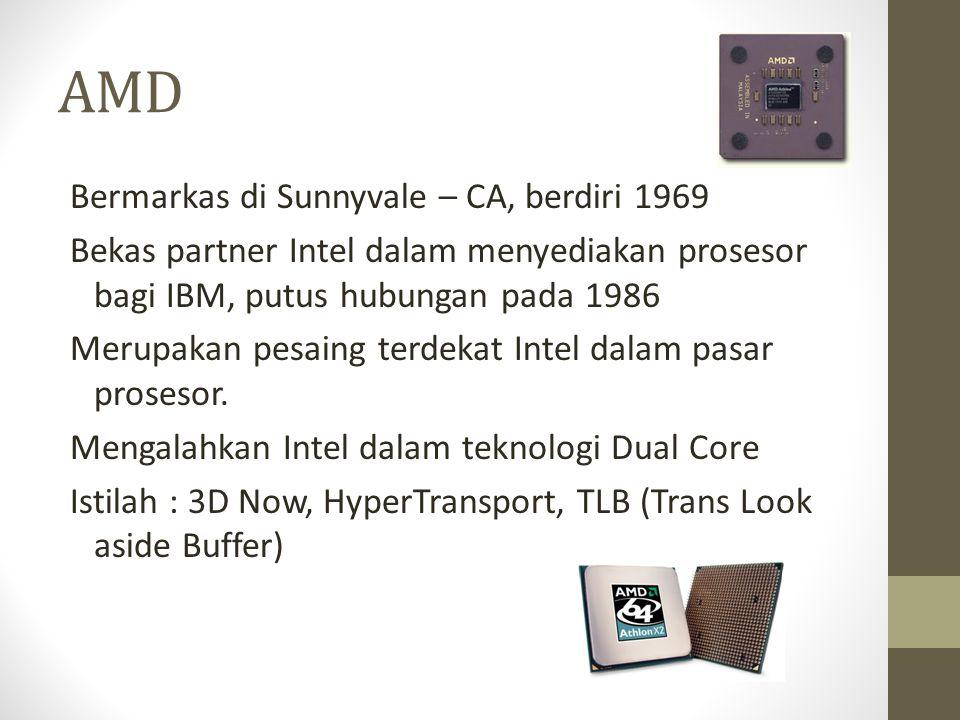 AMD Bermarkas di Sunnyvale – CA, berdiri 1969 Bekas partner Intel dalam menyediakan prosesor bagi IBM, putus hubungan pada 1986 Merupakan pesaing terdekat Intel dalam pasar prosesor.
