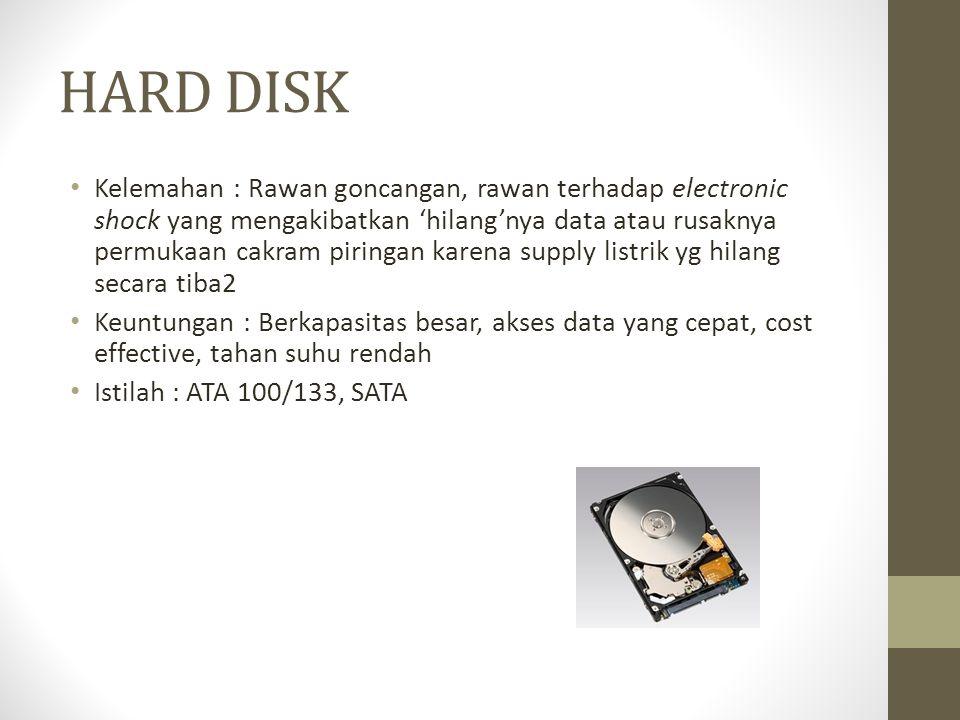 HARD DISK • Kelemahan : Rawan goncangan, rawan terhadap electronic shock yang mengakibatkan 'hilang'nya data atau rusaknya permukaan cakram piringan k