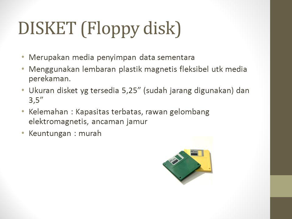 DISKET (Floppy disk) • Merupakan media penyimpan data sementara • Menggunakan lembaran plastik magnetis fleksibel utk media perekaman. • Ukuran disket