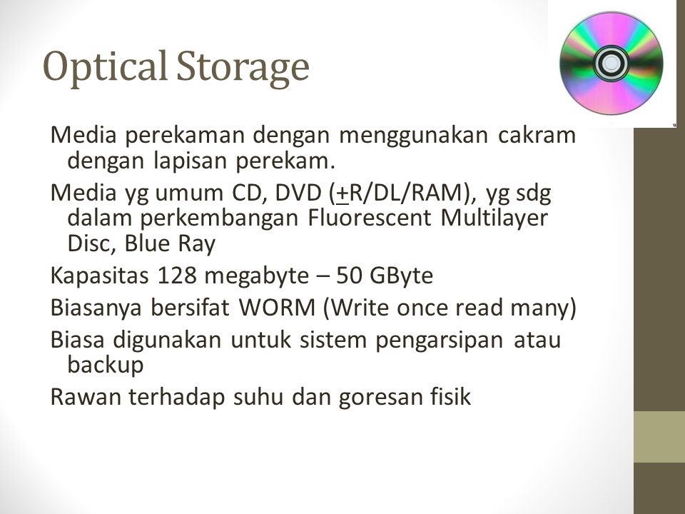 Optical Storage Media perekaman dengan menggunakan cakram dengan lapisan perekam. Media yg umum CD, DVD (+R/DL/RAM), yg sdg dalam perkembangan Fluores