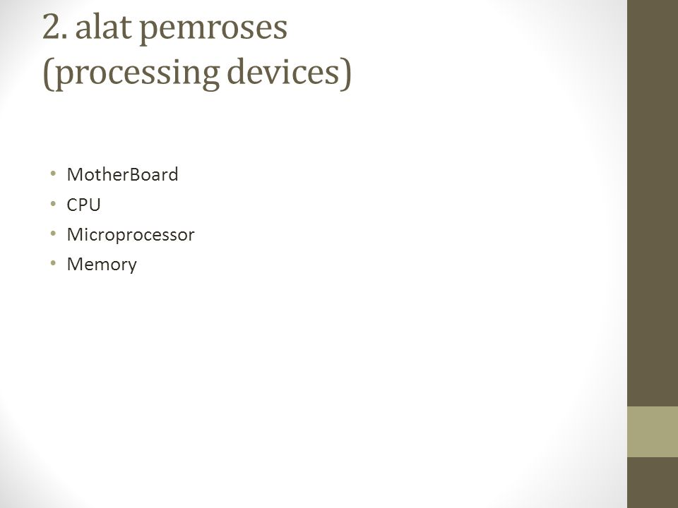 2. alat pemroses (processing devices) • MotherBoard • CPU • Microprocessor • Memory