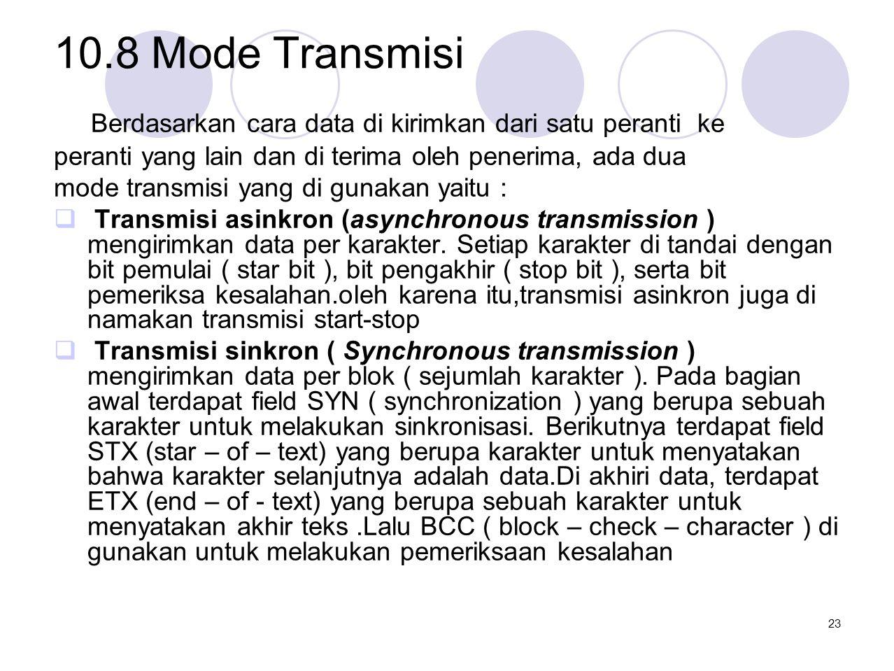 10.8 Mode Transmisi Berdasarkan cara data di kirimkan dari satu peranti ke peranti yang lain dan di terima oleh penerima, ada dua mode transmisi yang